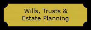 Estate Planning, Wills, Trusts Powers of Attorney & Living Wills